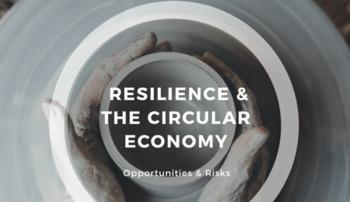 La résilience et l'économie circulaire par Circle Economy