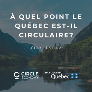 Alliance de RECYC-QUÉBEC et Circle Economy pour l'étude de la circularité de l'économie québécoise
