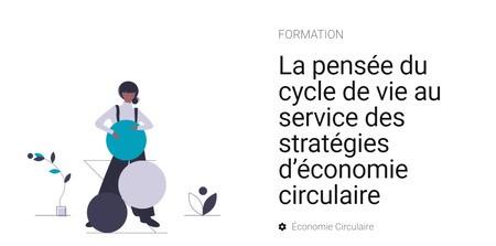 La pensée du cycle de vie au service des stratégies d'économie circulaire | Formation CIRAIG